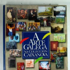 Libros de segunda mano: A ARTE GALEGA NA COLECCION CAIXANOVA. FARO DE VIGO. 2005. COMPLETO. GALICIA. Lote 194525288