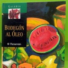 Libros de segunda mano: GALERIA - BODEGON AL OLEO - PARRAMON. Lote 194593780