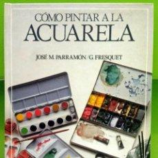Libros de segunda mano: COMO PINTAR A LA ACUARELA - PARRAMON - FRESQUET. Lote 194594330