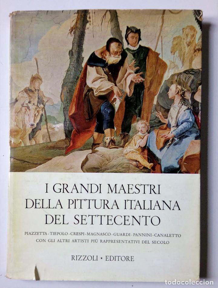 I GRANDI MAESTRI DELLA PITTURA ITALIANA DEL SETTECENTO - ED. RIZZOLI - 1963 -ILUSTRADO (Libros de Segunda Mano - Bellas artes, ocio y coleccionismo - Pintura)