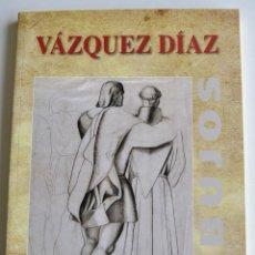 Libros de segunda mano: CATÁLOGO. VÁZQUEZ DÍAZ (1882-1969). DIBUJOS. COLECCIÓN RAFAEL BOTÍ. DIPUTACIÓN CÓRDOBA, 2008. Lote 194628922