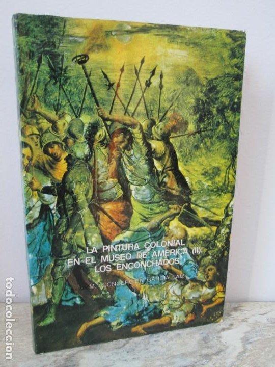 LA PINTURA COLONIAL EN EL MUSEO DE AMERICA (II): LOS ENCONCHADOS. Mª CONCEPCION GARCIA SAIZ. 1980 (Libros de Segunda Mano - Bellas artes, ocio y coleccionismo - Pintura)