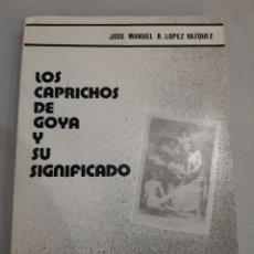 Libros de segunda mano: 1982 LOS CAPICHOS DE GOYA Y SU INTERPRETACIÓN SANTIAGO DE COMPOSTELA JOSÉ MANUEL B.LOPEZ VÁZQUEZ. Lote 194697235