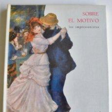 Libros de segunda mano: SOBRE EL MOTIVO. LOS IMPRESIONISTAS. COLECCIÓN TRIUNFO DEL COLOR. HACHETTE, 1964. Lote 194720106