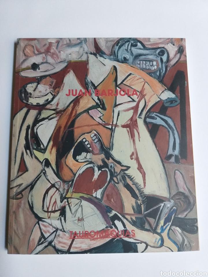 JUAN BARJOLA TAUROMAQUIAS . GALERÍA LEANDRO NAVARRO 2011 2012 .. ...PINTURA SEGUNDA MITAD XX (Libros de Segunda Mano - Bellas artes, ocio y coleccionismo - Pintura)