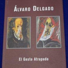 Libros de segunda mano: EL GESTO ATRAPADO. RETRATOS. DELGADO, ÁLVARO. Lote 195000811