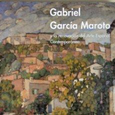 Libros de segunda mano: GABRIEL GARCIA MAROTO Y LA RENOVACIÓN DEL ARTE ESPAÑOL CONTEMPORÀNEO. Lote 195009977
