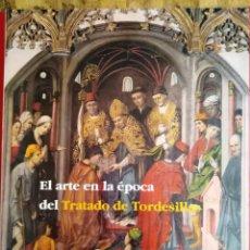 Libros de segunda mano: EL ARTE EN LA ÉPOCA DEL TRATADO DE TORDESILLAS JUNTA DE CASTILLA Y LEÓN 1994. Lote 195017653