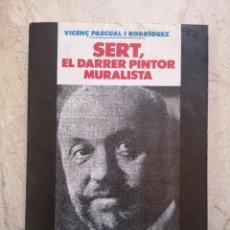 Libros de segunda mano: SERT, EL DARRER PINTOR MURALISTA. VICENÇ PASCUAL I RODRIGUEZ, BIBLIOTECA SERRA D'OR. 1997. Lote 195067297