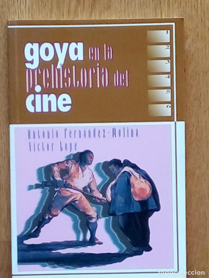 GOYA EN LA PREHISTORIA DEL CINE.ANTONIO FERNÁNDEZ MOLINA Y VICTOR LOPE.AYTO DE ZARAGOZA 1997 (Libros de Segunda Mano - Bellas artes, ocio y coleccionismo - Pintura)