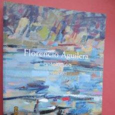 Libros de segunda mano: FLORENCIO AGUILERA , ANTOLOGICA 1961-2002 - 332 PAGINAS -2003 . Lote 195148655