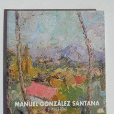 Libros de segunda mano: MANUEL GONZÁLEZ SANTANA EXPOSICIÓN (1904-1994). PINTOR DE ALICANTE.. Lote 195181478