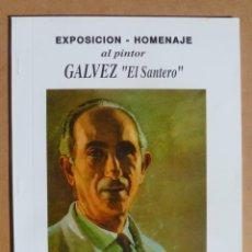 Libros de segunda mano: EXPOSICION HOMENAJE A JOSE GALVEZ. SEPTIEMBRE 1990. PINTOR DE ALICANTE.. Lote 195184496