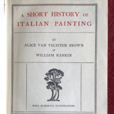 Libros de segunda mano: A SHORT HISTORY OF ITALIAN PAINTING. ALICE VAN VECHTEN BROWN & WILLIAM RANKIN. 1936. Lote 195195593
