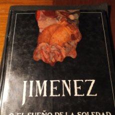 Libros de segunda mano: JIMÉNEZ O EL SUEÑO DE LA REALIDAD. TEXTOS: JOSÉ MANUEL CABRA DE LUNA, JESÚS HILARIO TUNDIDOR. Lote 195241605