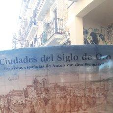 Libros de segunda mano: CIUDADES DEL SIGLO DE ORO. LAS VISTAS ESPAÑOLAS DE ANTON VAN DEN WYNGAERDE. Lote 195274310