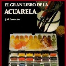 Libros de segunda mano: EL GRAN LIBRO DE LA ACUARELA. J.M. PARRAGON. PINTURA.. Lote 195307678