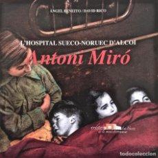 Libros de segunda mano: ANTONI MIRÓ. ALCOY. L'HOSPITAL SUECO-NORUEC D'ALCOI. CATÁLOGO DE LA EXPOSICIÓN DE OBRA GRÁFICA.. Lote 195319203