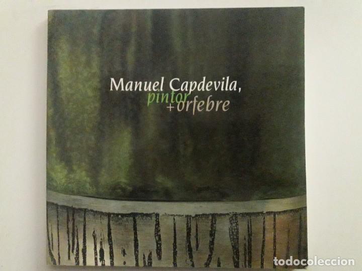 MANUEL CAPDEVILA, PINTOR + ORFEBRE / COMISSARI JOSEP DE C. LAPLANA / EDITORIAL PUBLICACIONS DE L'ABA (Libros de Segunda Mano - Bellas artes, ocio y coleccionismo - Pintura)