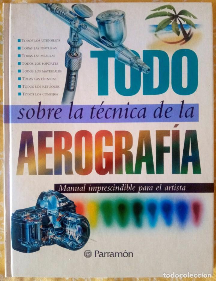 TODO SOBRE LA TÉCNICA DE LA AEROGRAFÍA - PARRAMÓN - ISBN 9788434223950 (Libros de Segunda Mano - Bellas artes, ocio y coleccionismo - Pintura)