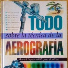 Libros de segunda mano: TODO SOBRE LA TÉCNICA DE LA AEROGRAFÍA - PARRAMÓN - ISBN 9788434223950. Lote 195379250