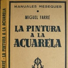 Libros de segunda mano: FARRÉ, MIGUEL. LA PINTURA A LA ACUARELA. HISTORIA Y TÉCNICA DE LA PINTURA AL AGUA. 1953.. Lote 195383811