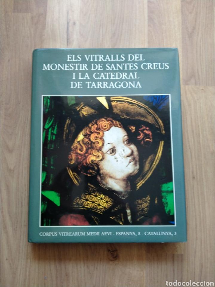 ELS VITRALLS DEL MONESTIR DE SANTES CREUS I LA CATEDRAL DE TARRAGONA. (Libros de Segunda Mano - Bellas artes, ocio y coleccionismo - Pintura)
