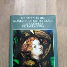 Libros de segunda mano: ELS VITRALLS DEL MONESTIR DE SANTES CREUS I LA CATEDRAL DE TARRAGONA.. Lote 195388642
