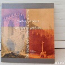Libros de segunda mano: SANTES CREUS VIST PER 53 ARTISTES. MARCH EDITOR. 1ª EDICIÓN 2002. . Lote 195421145