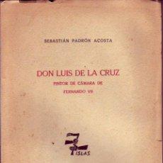 Libros de segunda mano: TENERIFE - DON LUIS DE LA CRUZ - PINTOR DE CAMARA FERNANDO VII - LA LAGUNA 1952. Lote 195445458