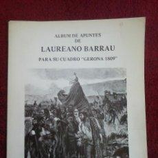 Libros de segunda mano: LÁMINAS ALBUM APUNTES LAUREANO BARRAU PARA SU CUADRO GERONA 1809. AÑO 1980. Lote 195451323