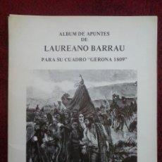 Libros de segunda mano: LÁMINAS ALBUM APUNTES LAUREANO BARRAU PARA SU CUADRO GERONA 1809. AÑO 1980. Lote 195463860