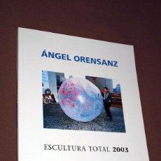 Libros de segunda mano: ANGEL ORENSANZ. ESCULTURA TOTAL 2003. GOBIERNO DE ARAGÓN. ZARAGOZA, 2002. . Lote 195507690