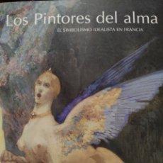 Libros de segunda mano: LOS PINTORES DEL ALMA. EL SIMBOLISMO IDEALISTA EN FRANCIA. Lote 195517202