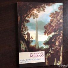 Libros de segunda mano: EN TORNO AL BARROCO. FONDOS DEL MUSEO DE BELLAS ARTES DE CÓRDOBA. COMENTA PEDRO RUIZ. Lote 195525252