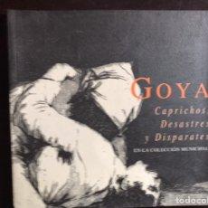 Libros de segunda mano: GOYA. CAPRICHOS, DESASTRES Y DISPARATES EN LA COLECCIÓN MUNICIPAL. Lote 195525290