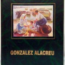 Libri di seconda mano: GONZÁLEZ ALACREU. GALERÍA SEGRELLES, 1995. (FIRMADO). Lote 195749031