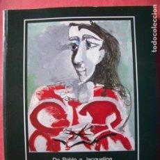 Libros de segunda mano: PICASSO.-DE PABLO A JACQUELINE.-PINTURA.-DIBUJOS.-ESCULTURAS.-OBRA GRAFICA.-MUSEO PICASSO.. Lote 195978702