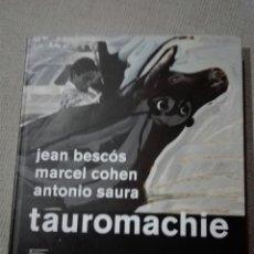 Libros de segunda mano: TAUROMACHIE. ANTONIO SAURA. JEAN BESCOS. MARCEL COHEN. PINTURA FOTOGRAFÍA EN FRANCÉS. TAUROMAQUIA.. Lote 196818215