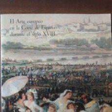 Libros de segunda mano: EL ARTE EUROPEO EN LA CORTE DE ESPAÑA S.XVIII. Lote 197103867