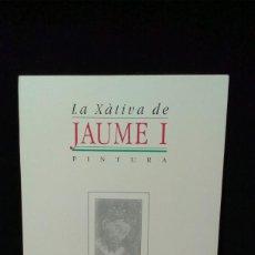 Libros de segunda mano: LA XATIVA DE JAUME I - PINTURA - NUEVO. Lote 197854948
