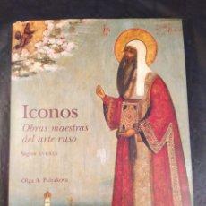 Libros de segunda mano: ICONOS. OBRAS MAESTRAS DEL ARTE RUSO. SIGLOS XVI-XIX. OLGA A. POLYAKOVA.. Lote 199463468