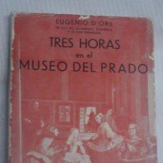 Libros de segunda mano: TRES HORAS EN EL MUSEO DEL PRADO, EUGENIO D´ORS, RR. ACADEMIAS ESPAÑOLA Y SAN FERNANDO. 1940. Lote 199833910