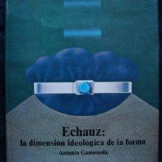 Libros de segunda mano: ECHAUZ - LA DIMENSION IDEOLOGICA DE LA FORMA - ANTONIO GAMONEDA - EDICIONES RAYUELA, 1978 -. Lote 200302673