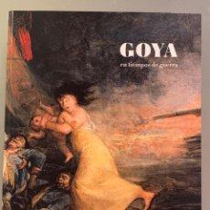 Livres d'occasion: GOYA EN TIEMPOS DE GUERRA. Lote 200547362