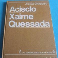 Libros de segunda mano: ARTISTAS ORENSANOS , ACISCLO , XAIME QUESSADA. Lote 202278602