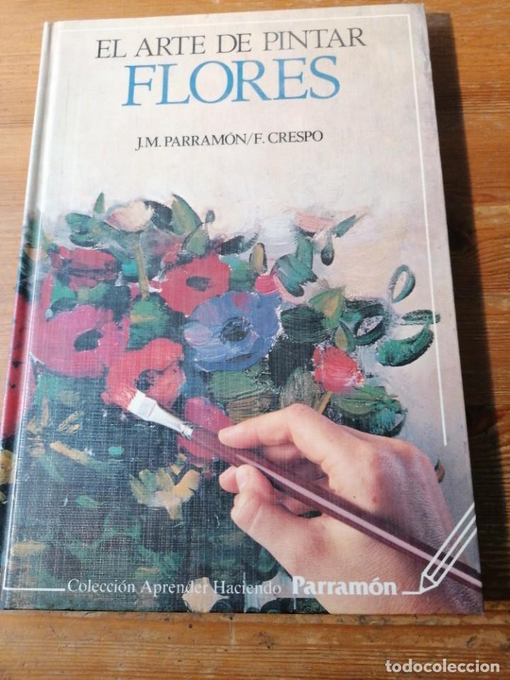 EL ARTE DE PINTAR FLORES. J. M. PARRAMON/ F. CRESPO (Libros de Segunda Mano - Bellas artes, ocio y coleccionismo - Pintura)
