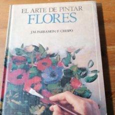 Libros de segunda mano: EL ARTE DE PINTAR FLORES. J. M. PARRAMON/ F. CRESPO. Lote 204115382