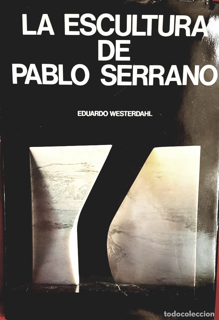 LA ESCULTURA DE PABLO SERRANO DE EDUARDO WESTERDAHL EDICIONES POLÍGRAFA 1977 (Libros de Segunda Mano - Bellas artes, ocio y coleccionismo - Pintura)