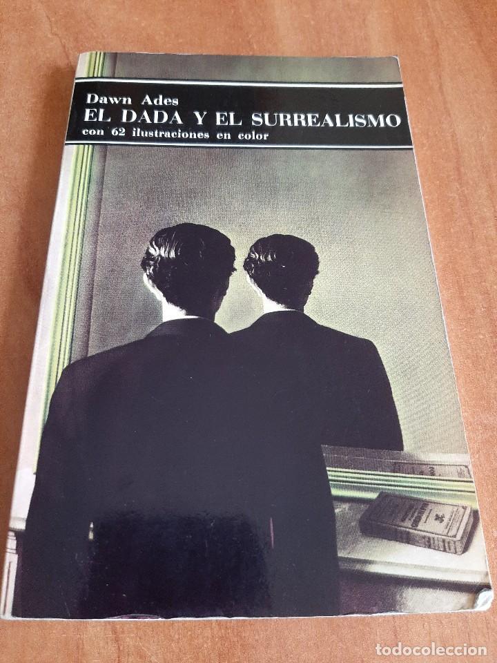 1991 EL DADA Y EL SURREALISMO - DAWN ADES / ILUSTRADO (Libros de Segunda Mano - Bellas artes, ocio y coleccionismo - Pintura)